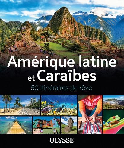 Amérique latine et Caraïbes : 50 itinéraires de rêve