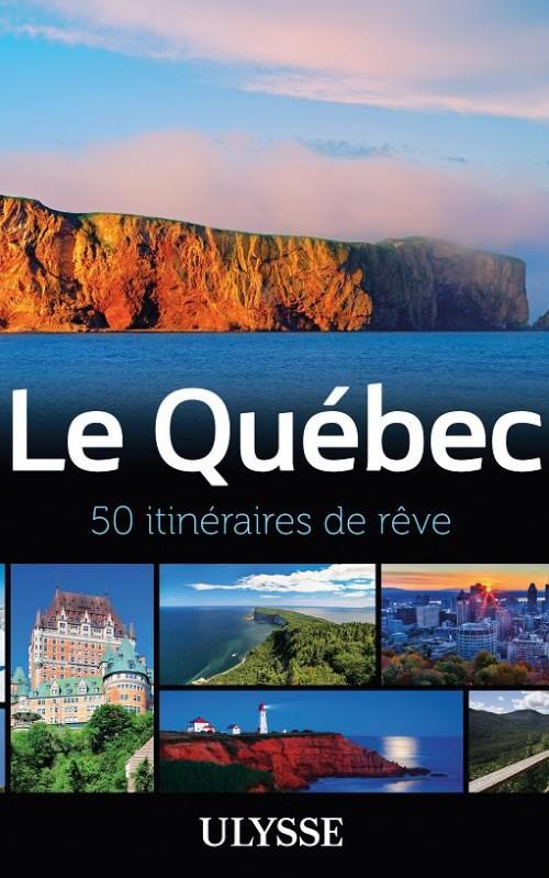 Le Québec : 50 itinéraires de rêve