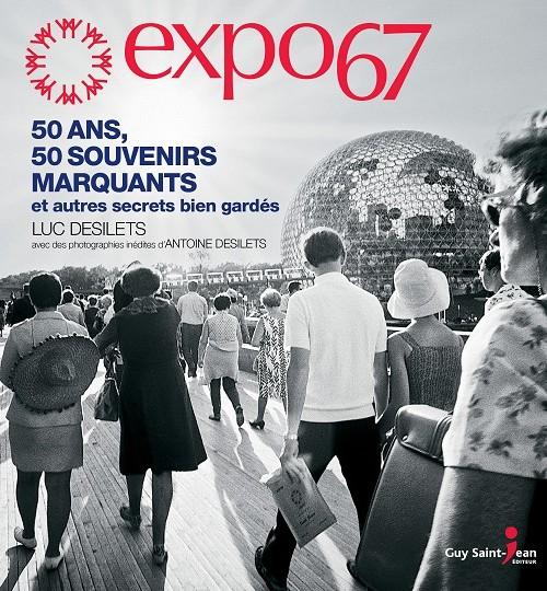 Expo 67 : 50 ans, 50 souvenirs marquants et autres secrets bien gardés
