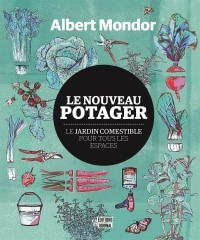 Le nouveau potager : le jardin comestible pour tous les espaces