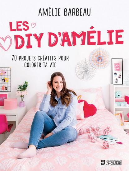 Les DIY d'Amélie : 70 projets créatifs pour colorer ta vie