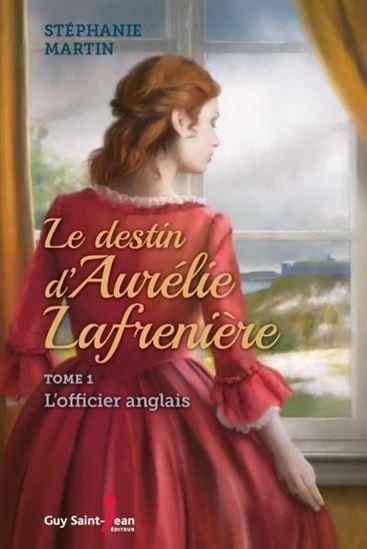 Le destin d'Aurélie Lafrenière. Tome 1, L'officier anglais